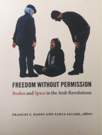 Freedom Without Permission: Bodies and Space in the Arab Revolutions